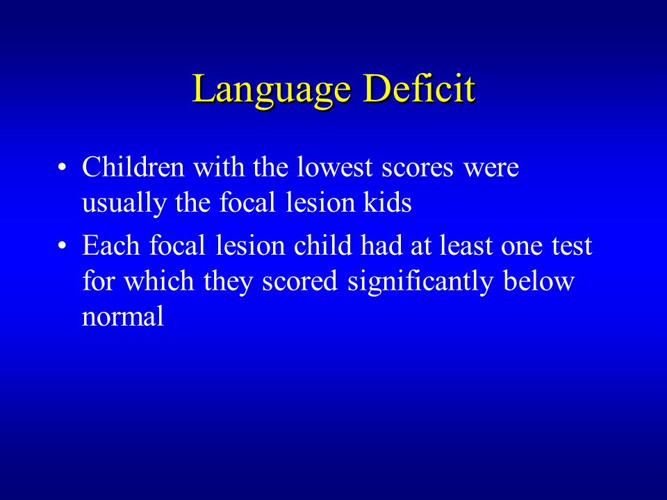 Language Deficit Children with the lowest scores were usually the focal lesion kids.