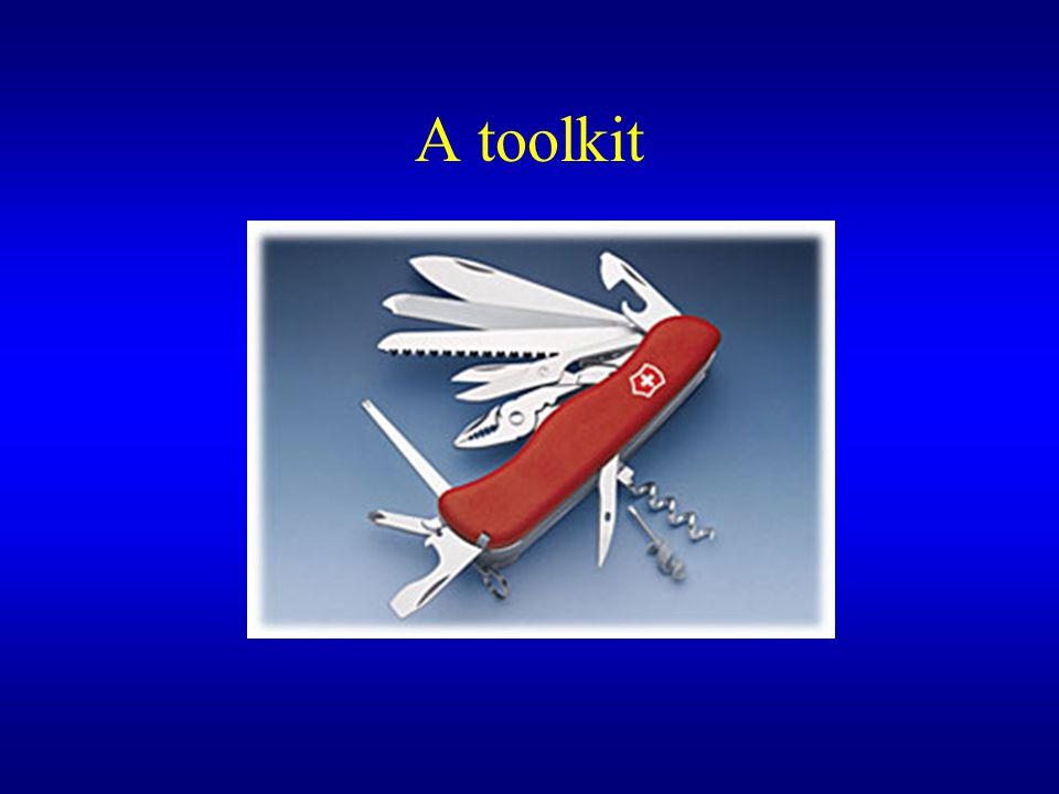 A toolkit Highly differentiated instrument, comprised of many discrete and highly specialized tools.