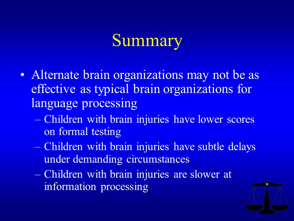 Summary Alternate brain organizations may not be as effective as typical brain organizations for language processing.