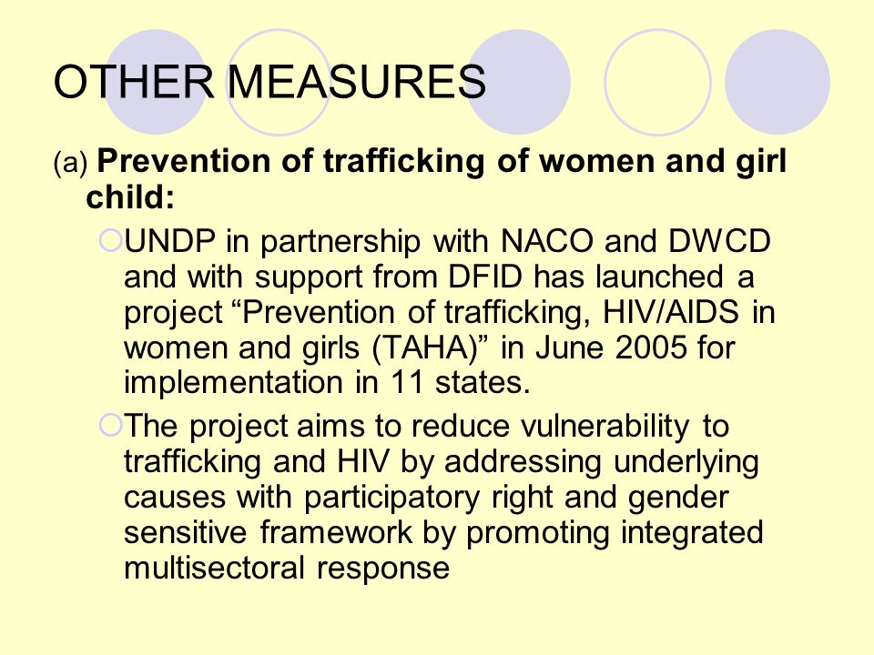 OTHER MEASURES (a) Prevention of trafficking of women and girl child: