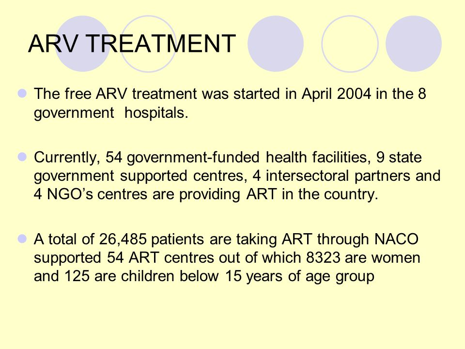 ARV TREATMENT The free ARV treatment was started in April 2004 in the 8 government hospitals.