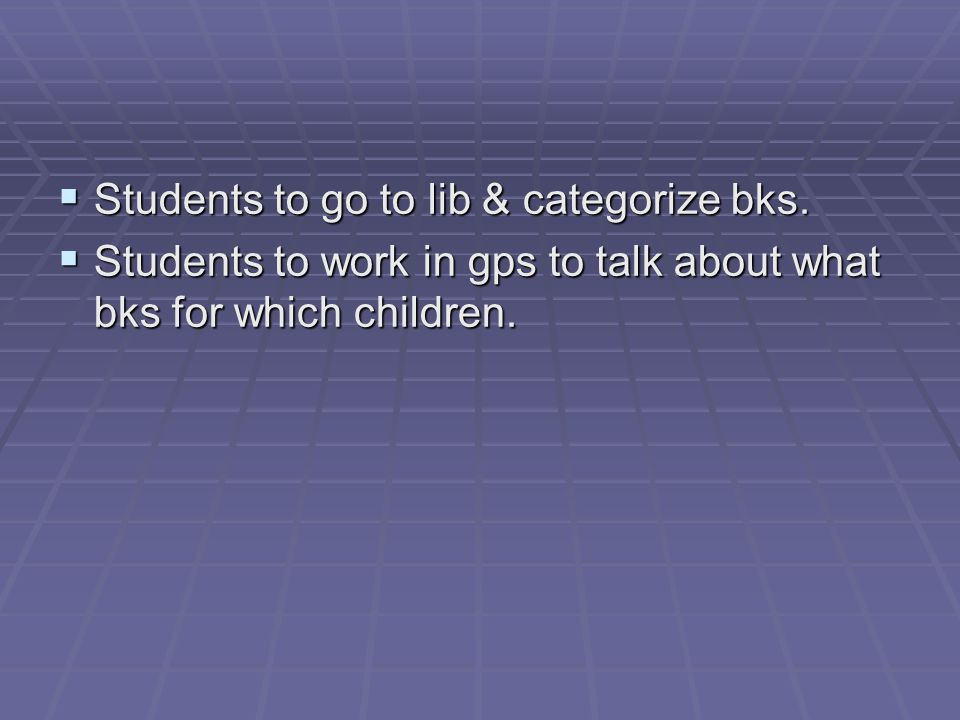 Students to go to lib & categorize bks.