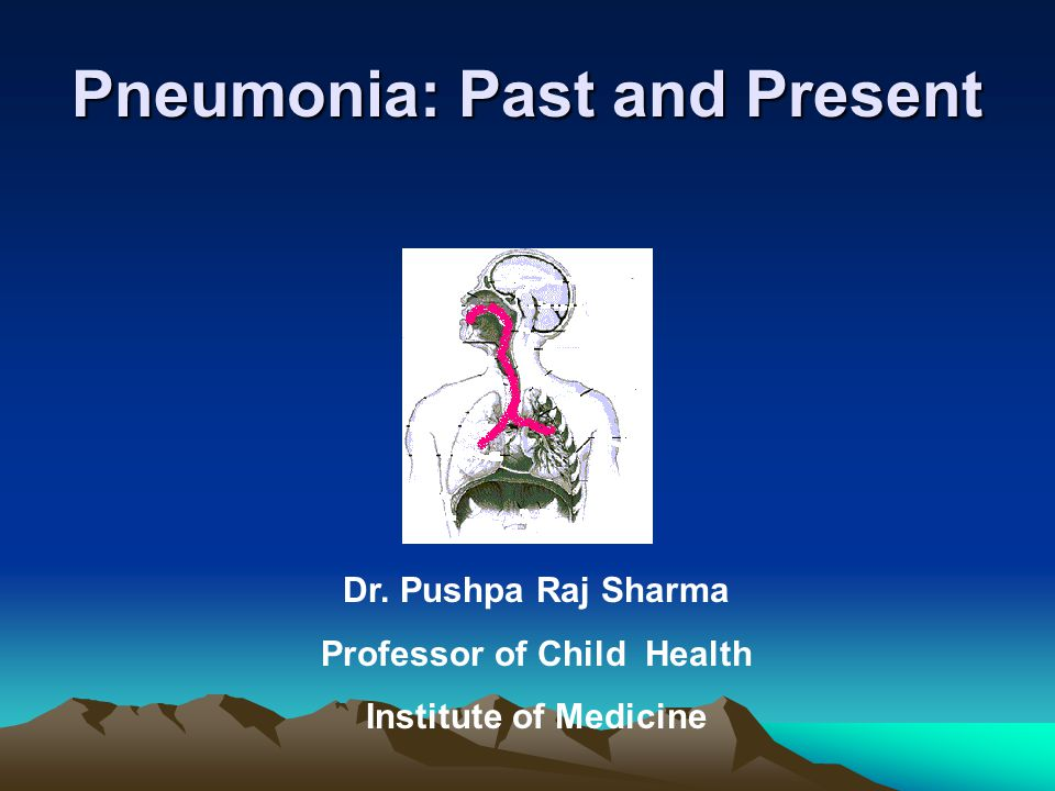 Pneumonia: Past and Present