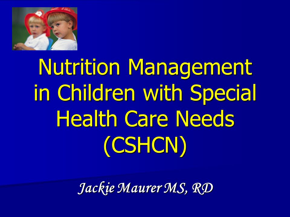 Nutrition Management in Children with Special Health Care Needs (CSHCN)
