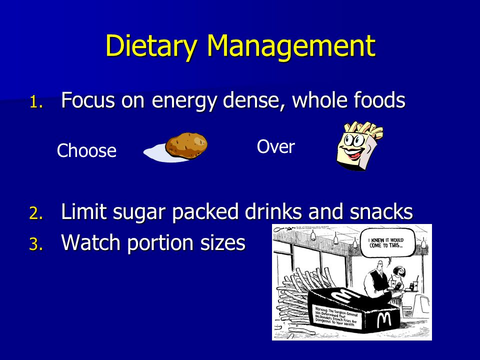 Dietary Management Focus on energy dense, whole foods