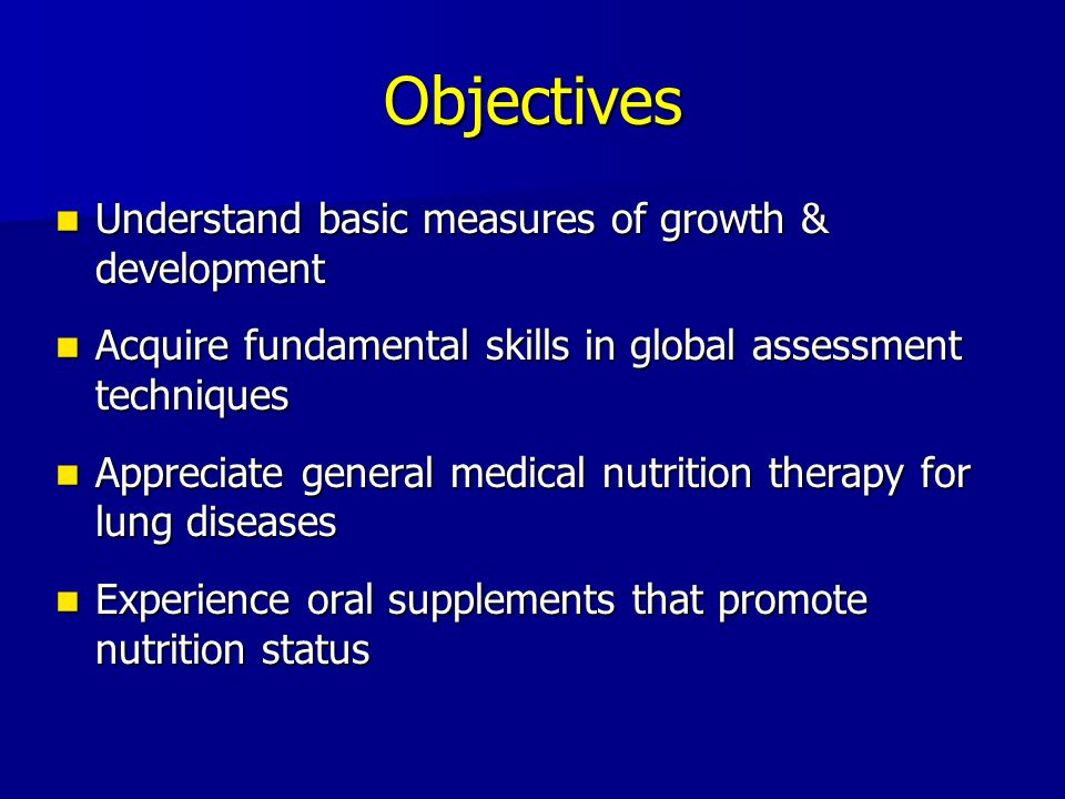 Objectives Understand basic measures of growth & development