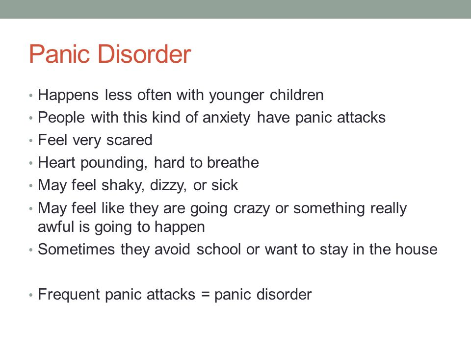 Panic Disorder Happens less often with younger children