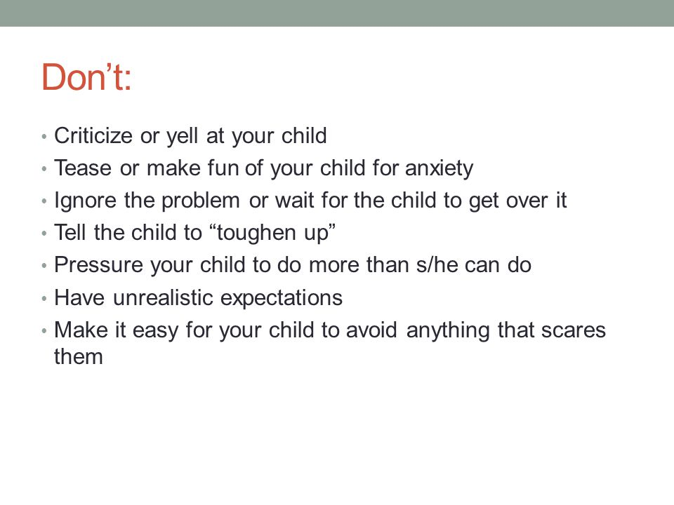 Don't: Criticize or yell at your child