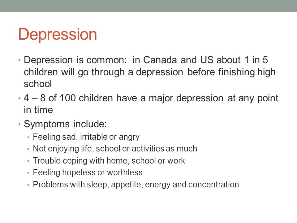 Depression Depression is common: in Canada and US about 1 in 5 children will go through a depression before finishing high school.