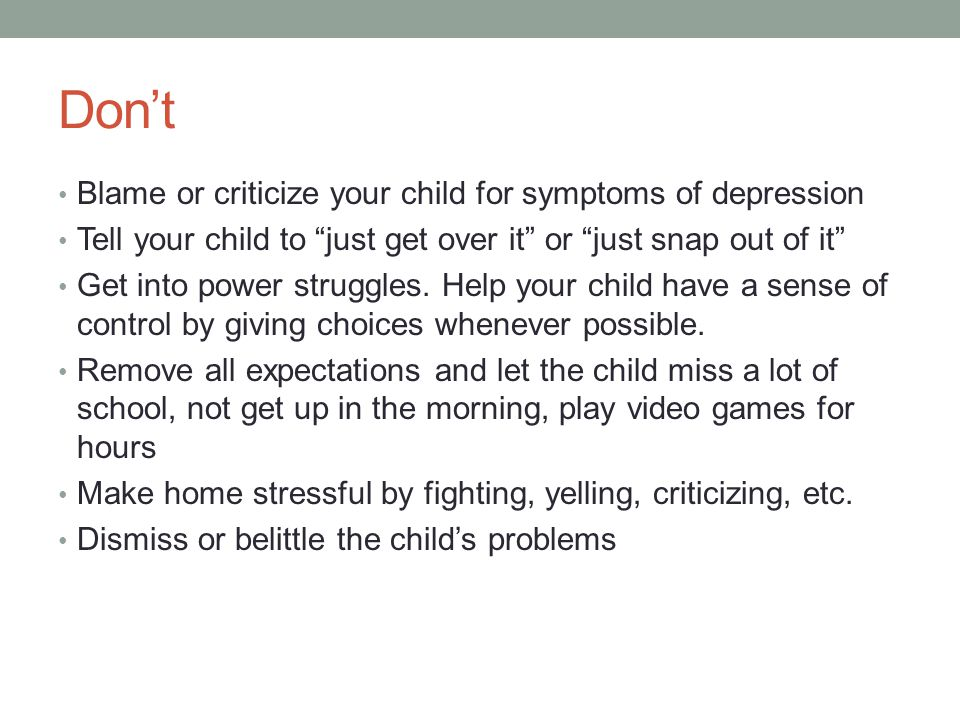 Don't Blame or criticize your child for symptoms of depression