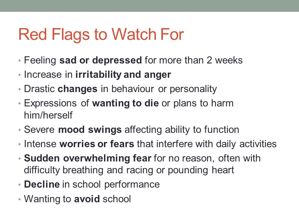 Red Flags to Watch For Feeling sad or depressed for more than 2 weeks