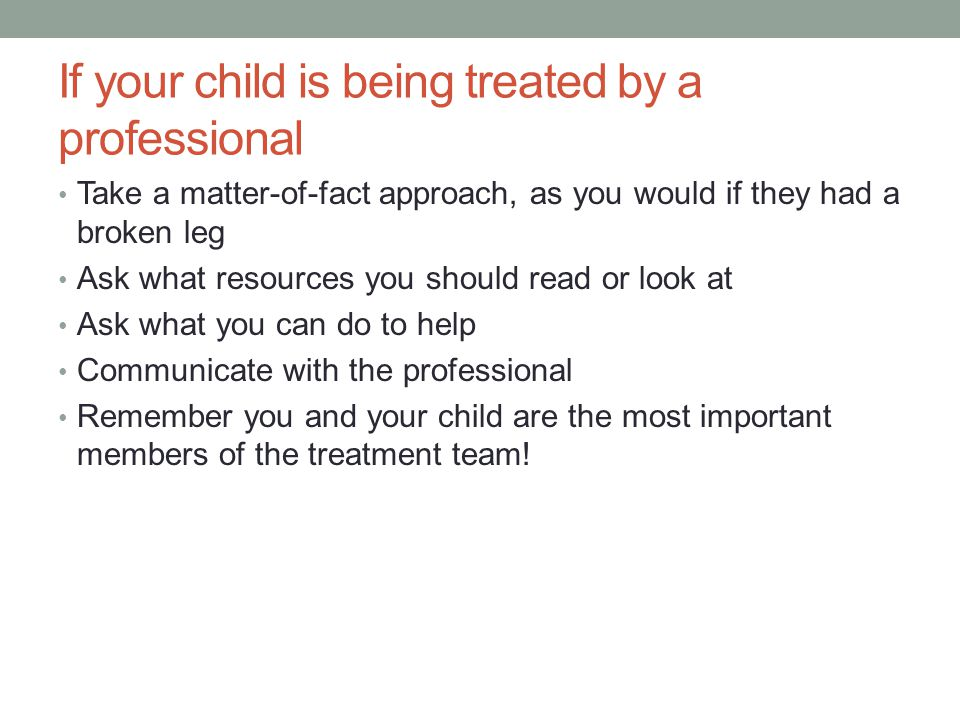 If your child is being treated by a professional