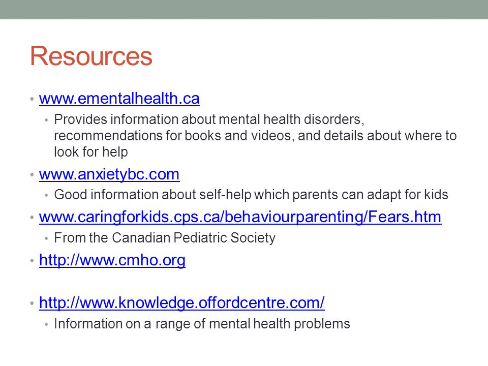 Resources www.ementalhealth.ca www.anxietybc.com