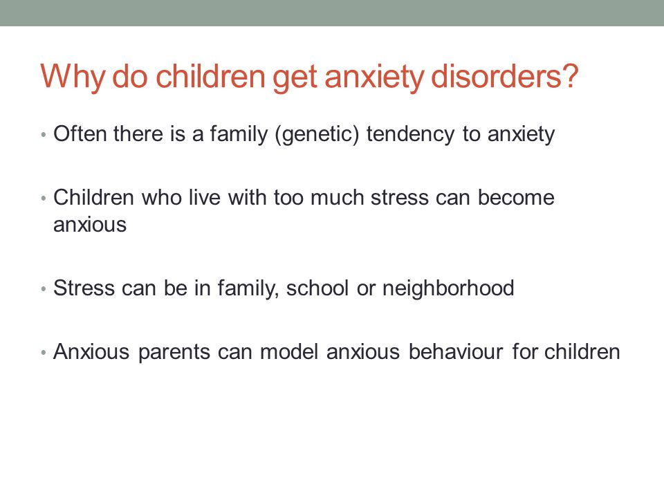 Why do children get anxiety disorders
