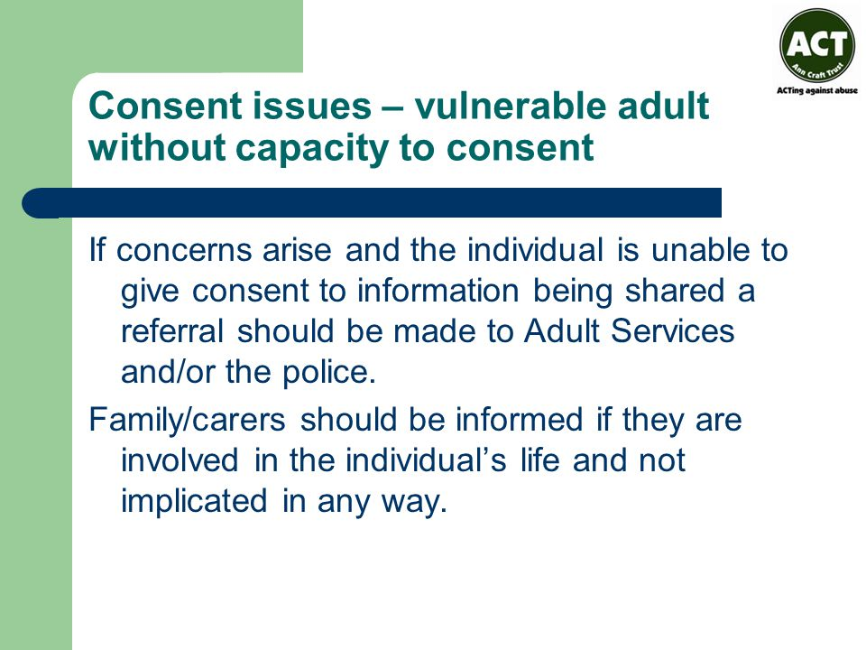 Consent issues – vulnerable adult without capacity to consent