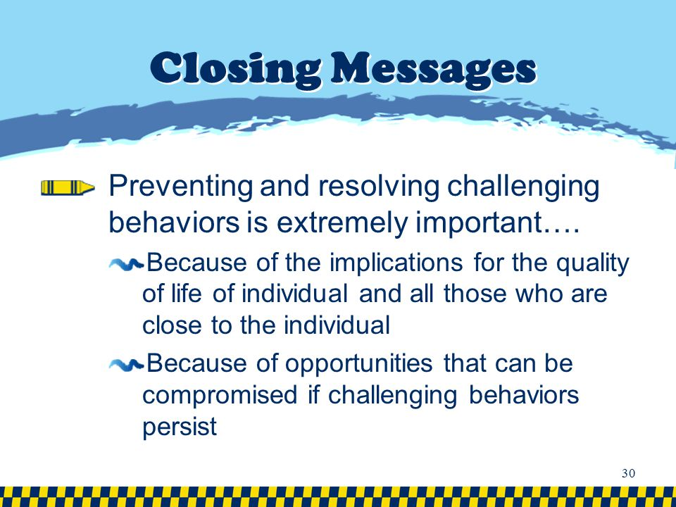 Closing Messages Preventing and resolving challenging behaviors is extremely important….