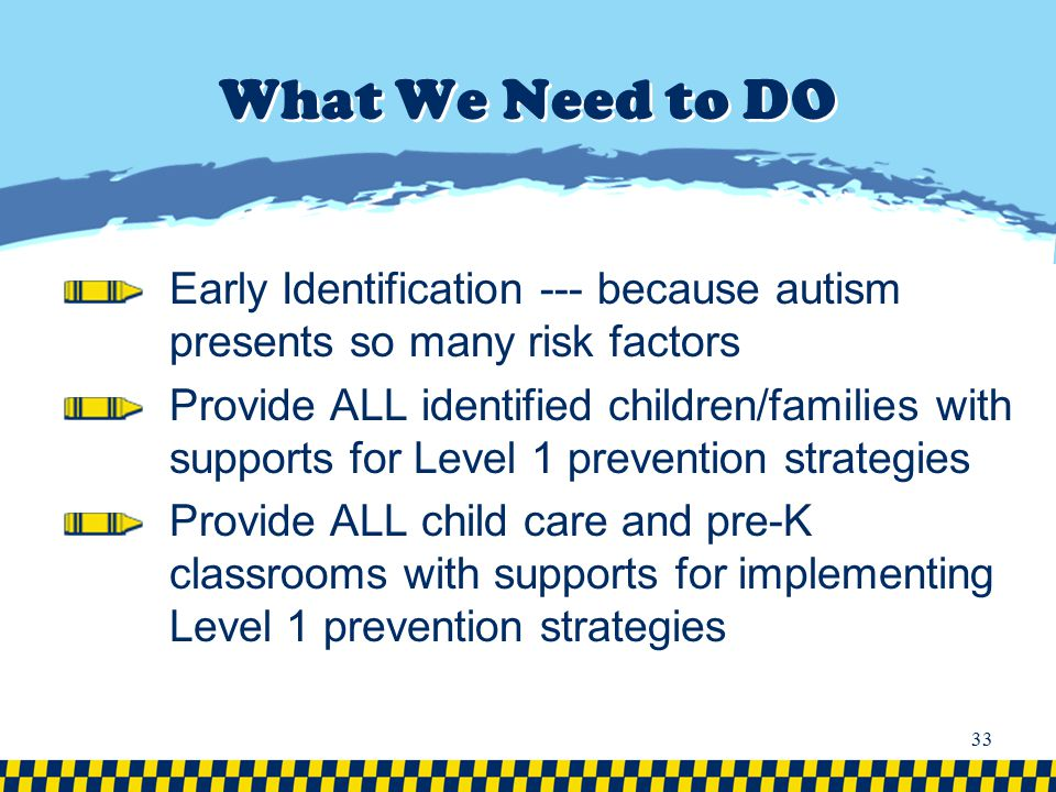 What We Need to DO Early Identification --- because autism presents so many risk factors.