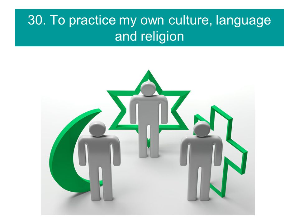 30. To practice my own culture, language and religion