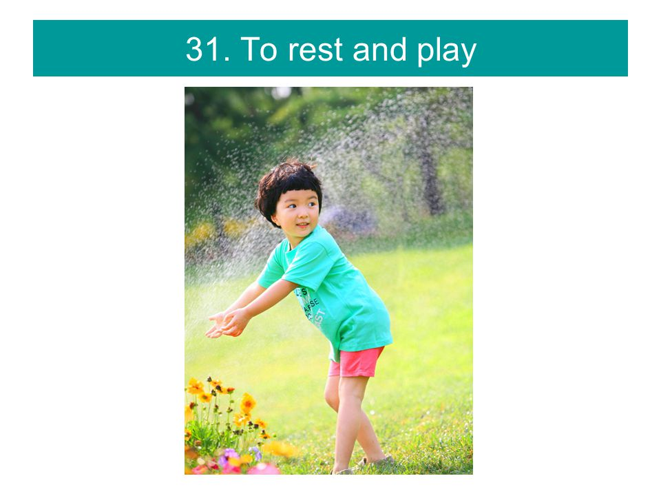 31. To rest and play