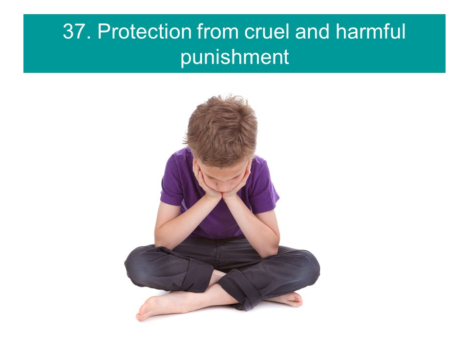 37. Protection from cruel and harmful punishment