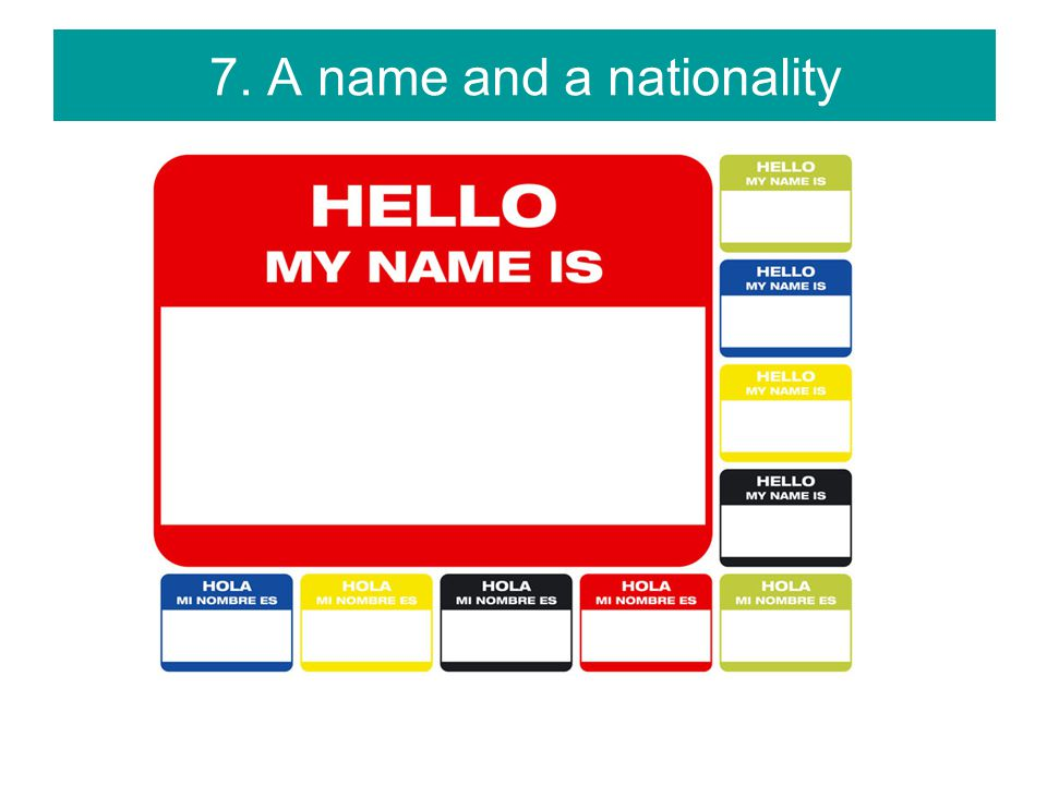 7. A name and a nationality