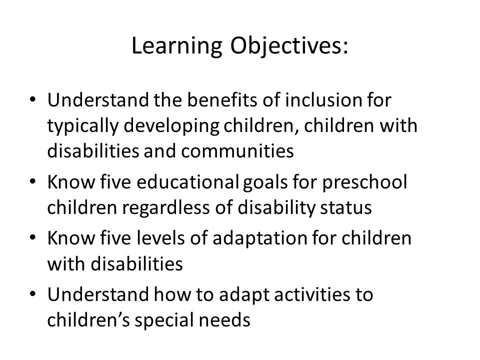 Learning Objectives: Understand the benefits of inclusion for typically developing children, children with disabilities and communities.