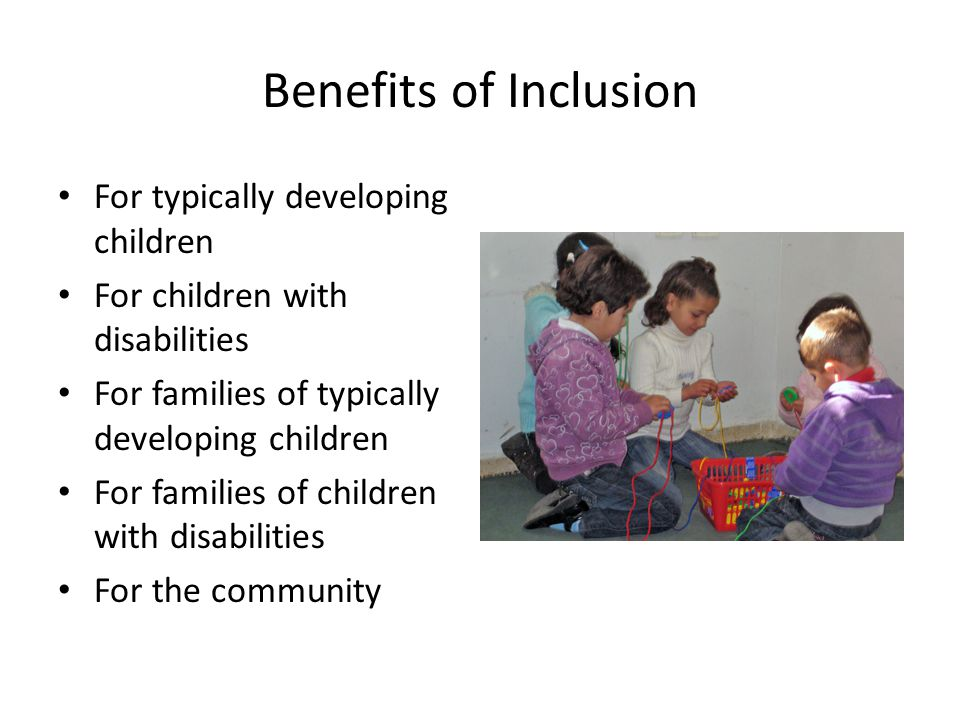 Benefits of Inclusion For typically developing children