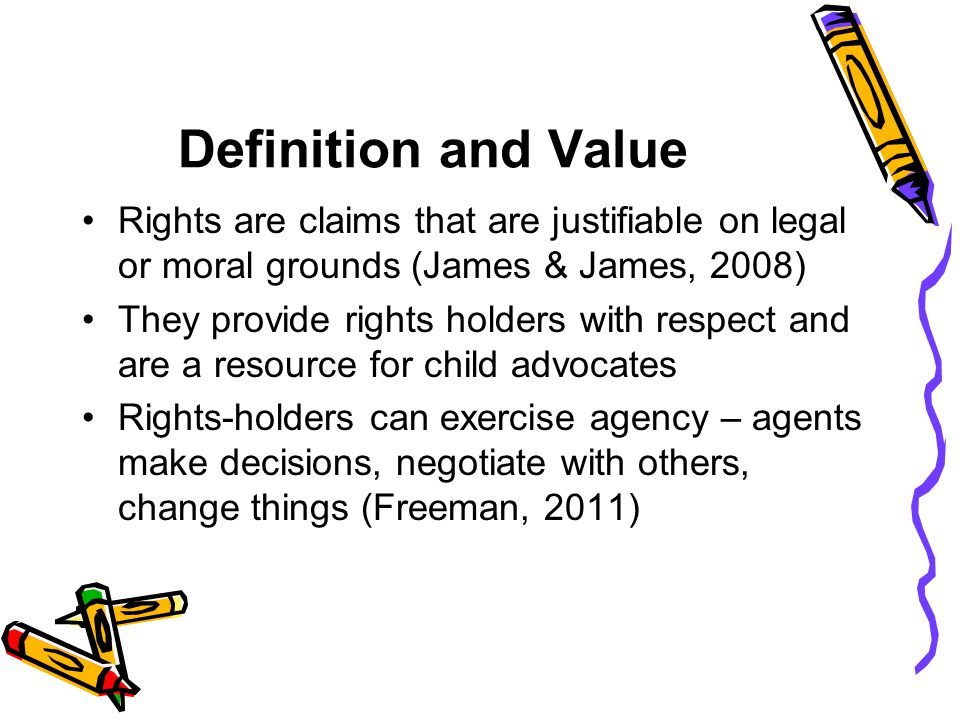 Definition and Value Rights are claims that are justifiable on legal or moral grounds (James & James, 2008)