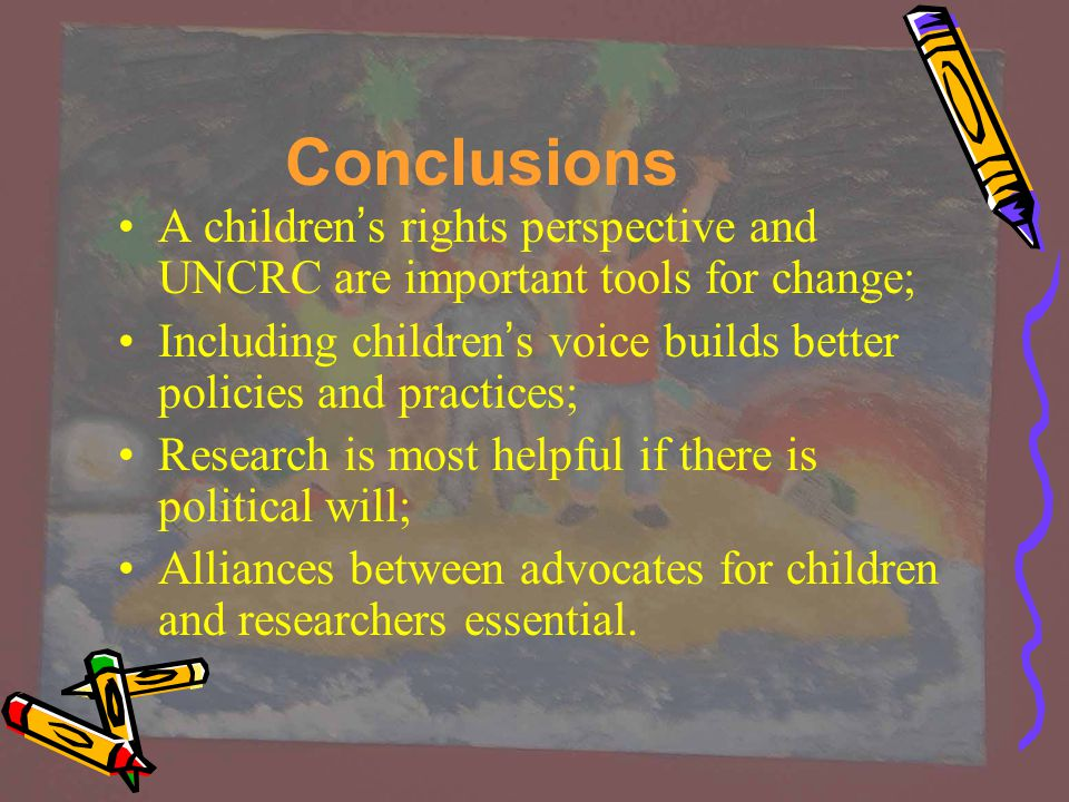 Conclusions A children's rights perspective and UNCRC are important tools for change;