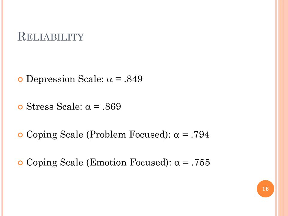 Reliability Depression Scale:  = .849 Stress Scale:  = .869