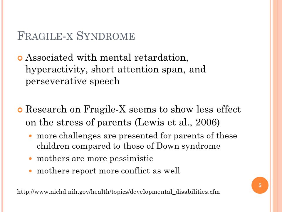 Fragile-x Syndrome Associated with mental retardation, hyperactivity, short attention span, and perseverative speech.