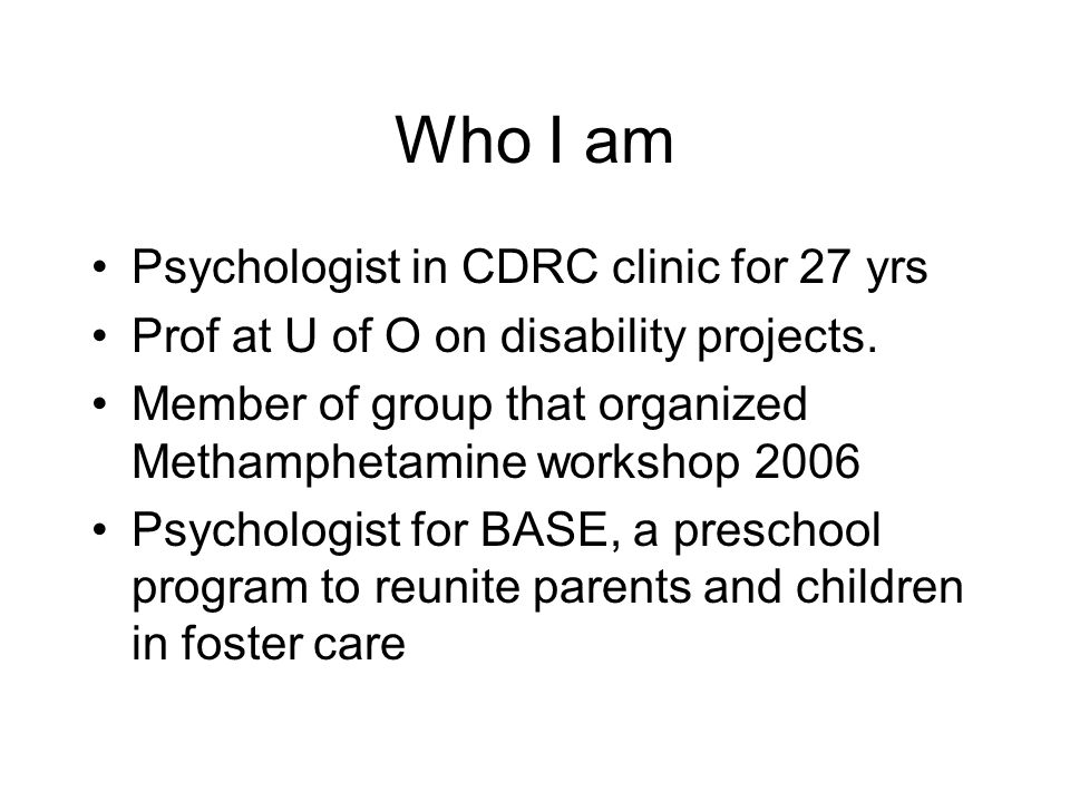 Who I am Psychologist in CDRC clinic for 27 yrs
