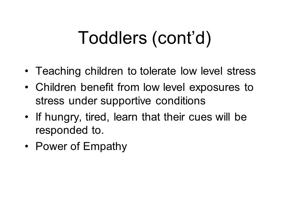 Toddlers (cont'd) Teaching children to tolerate low level stress