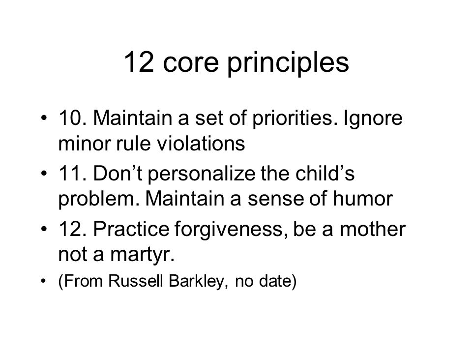 12 core principles 10. Maintain a set of priorities. Ignore minor rule violations.