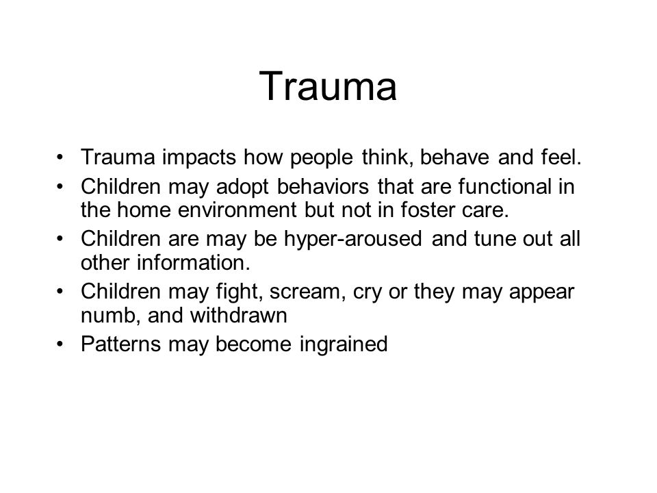 Trauma Trauma impacts how people think, behave and feel.