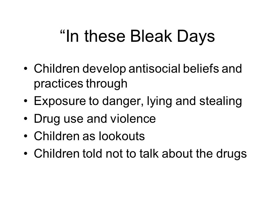 In these Bleak Days Children develop antisocial beliefs and practices through. Exposure to danger, lying and stealing.