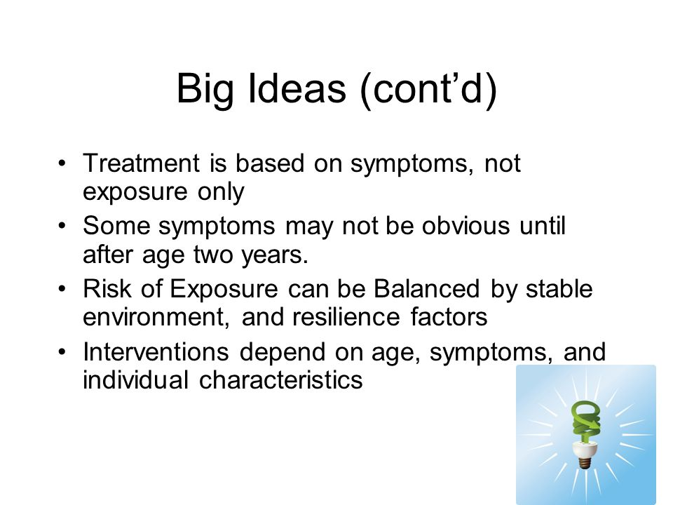 Big Ideas (cont'd) Treatment is based on symptoms, not exposure only