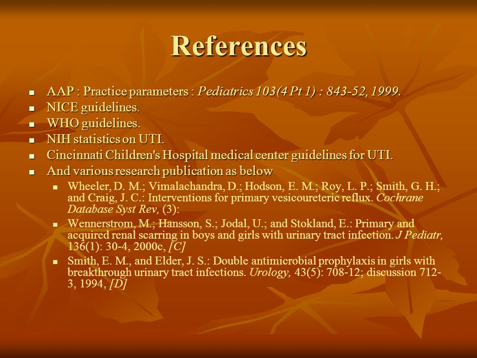 References AAP : Practice parameters : Pediatrics 103(4 Pt 1) : 843-52, 1999. NICE guidelines. WHO guidelines.