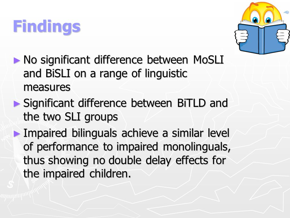 Findings No significant difference between MoSLI and BiSLI on a range of linguistic measures.