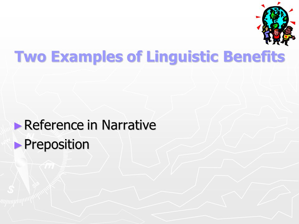 Two Examples of Linguistic Benefits
