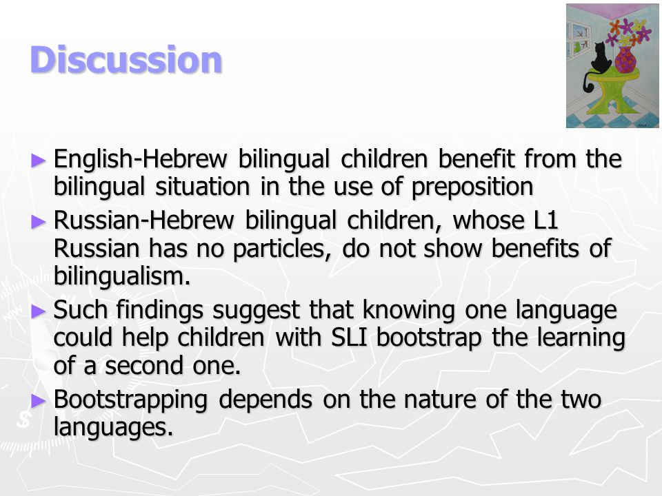 Discussion English-Hebrew bilingual children benefit from the bilingual situation in the use of preposition.