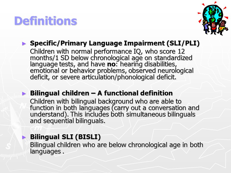 Definitions Specific/Primary Language Impairment (SLI/PLI)