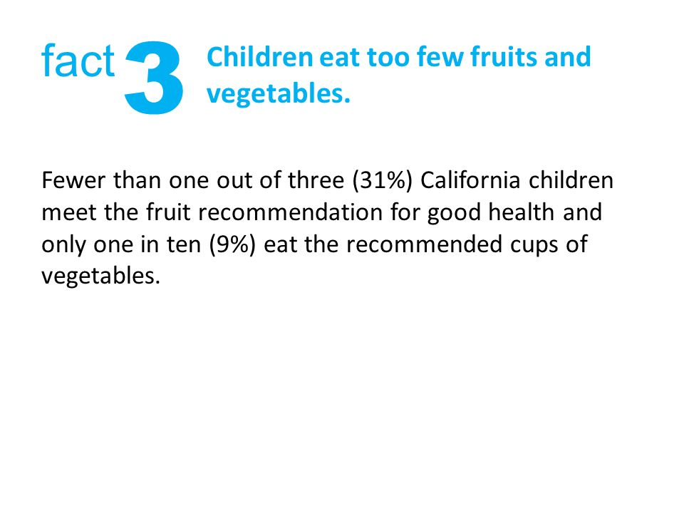 Children eat too few fruits and vegetables.