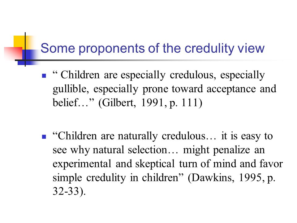 Some proponents of the credulity view
