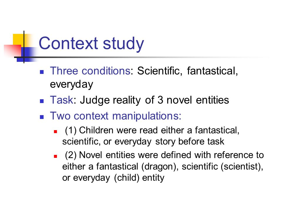 Context study Three conditions: Scientific, fantastical, everyday