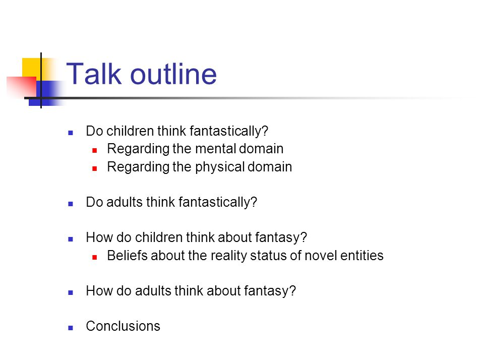 Talk outline Do children think fantastically