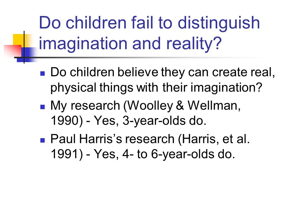 Do children fail to distinguish imagination and reality