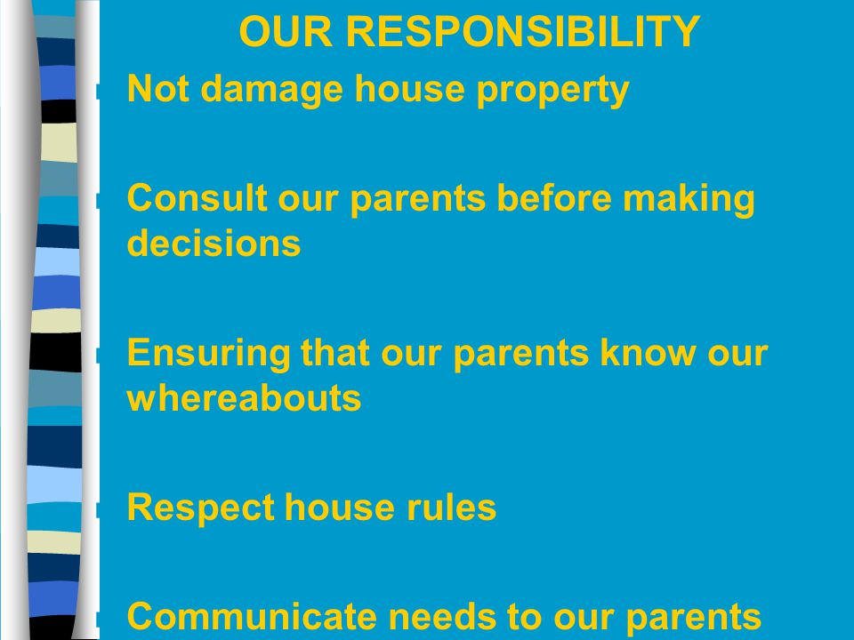 OUR RESPONSIBILITY Not damage house property