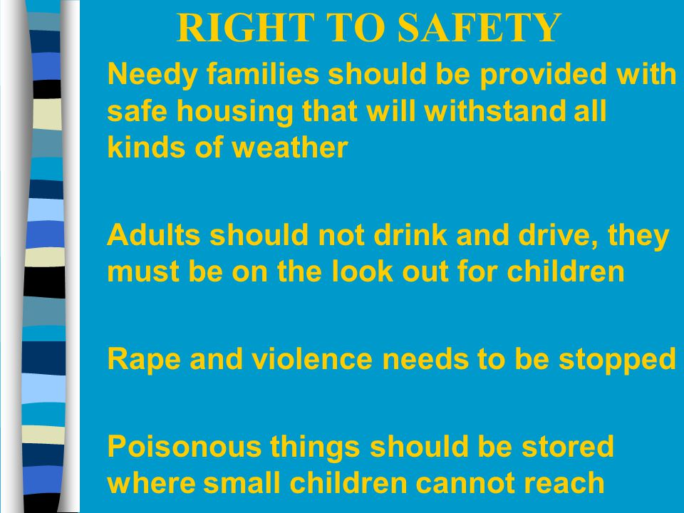 RIGHT TO SAFETY Needy families should be provided with safe housing that will withstand all kinds of weather.