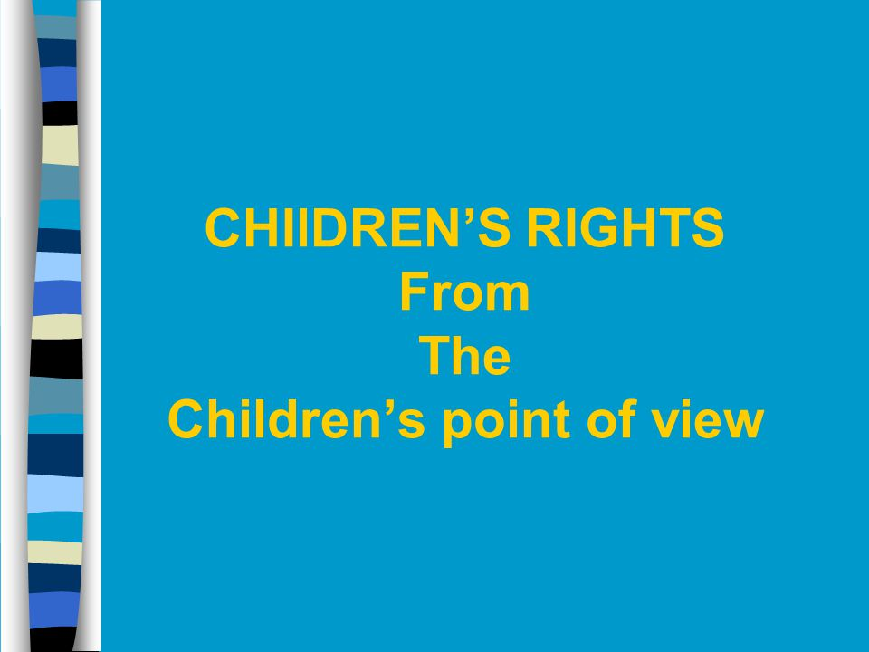 CHIlDREN'S RIGHTS From The Children's point of view